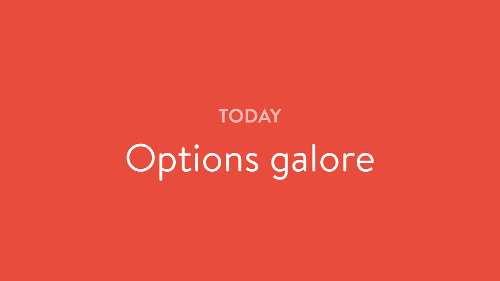 TODAY Options galore