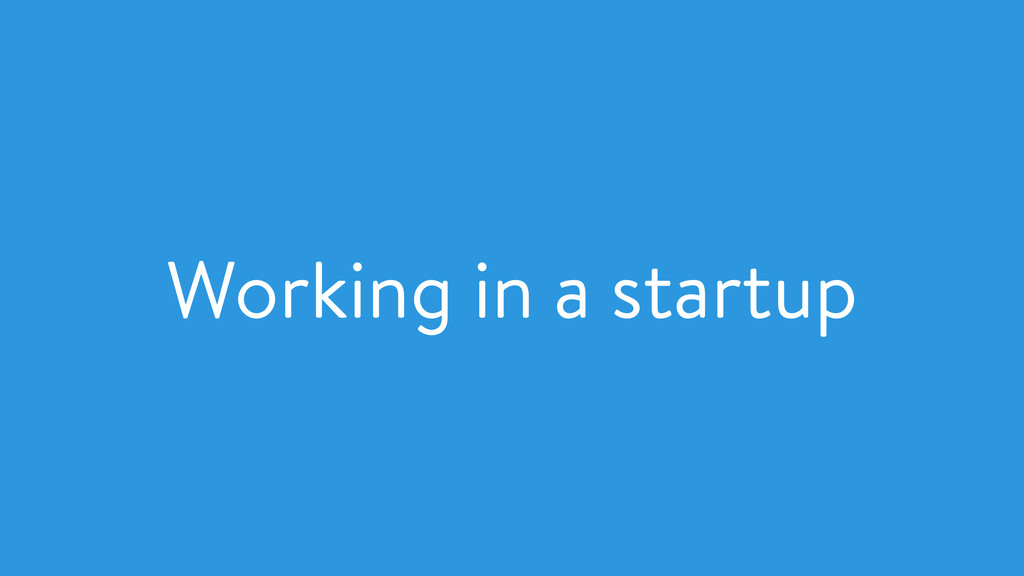 Working in a startup