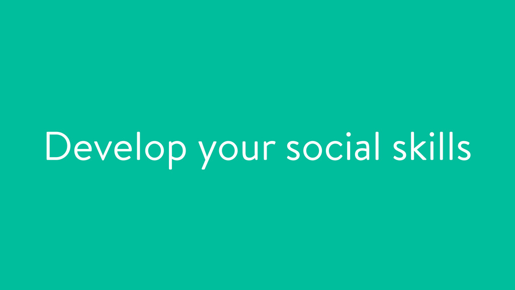 Develop your social skills