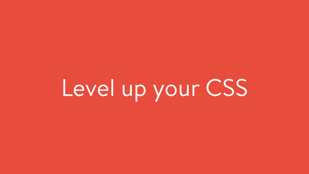 Level up your CSS