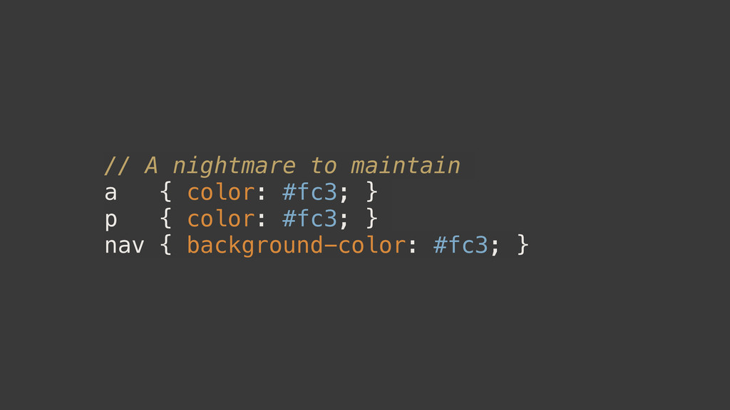 // A nightmare to maintain a { color: #fc3; } p...