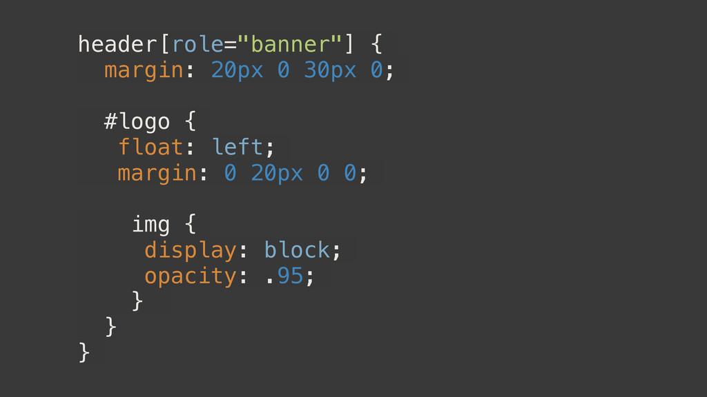 """header[role=""""banner""""] { margin: 20px 0 30px 0; ..."""