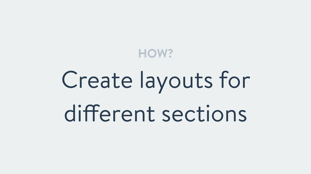 HOW? Create layouts for different sections