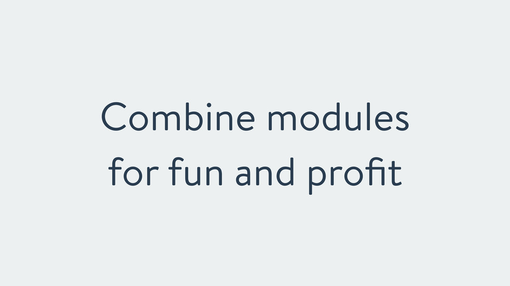 Combine modules for fun and profit