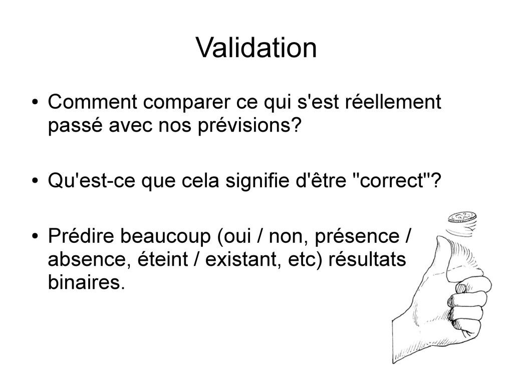 Validation ● Comment comparer ce qui s'est réel...