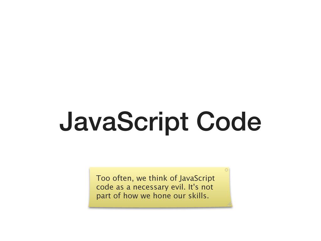 JavaScript Code Too often, we think of JavaScri...
