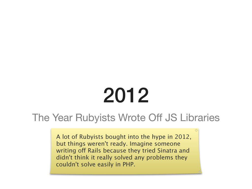 2012 The Year Rubyists Wrote Off JS Libraries A ...