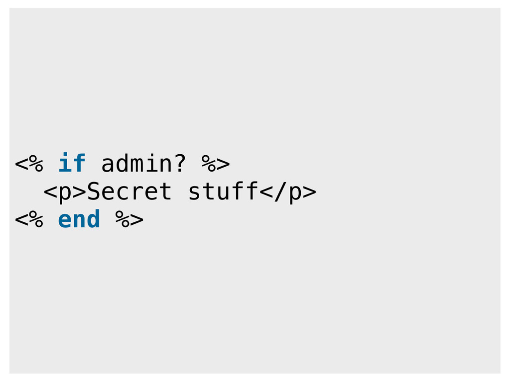 <% if admin? %> <p>Secret stuff</p> <% end %>