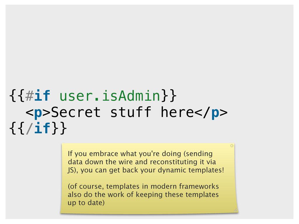 {{#if user.isAdmin}} <p>Secret stuff here</p> {...