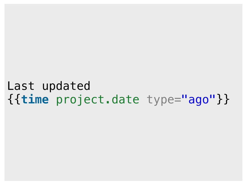 """Last updated {{time project.date type=""""ago""""}}"""