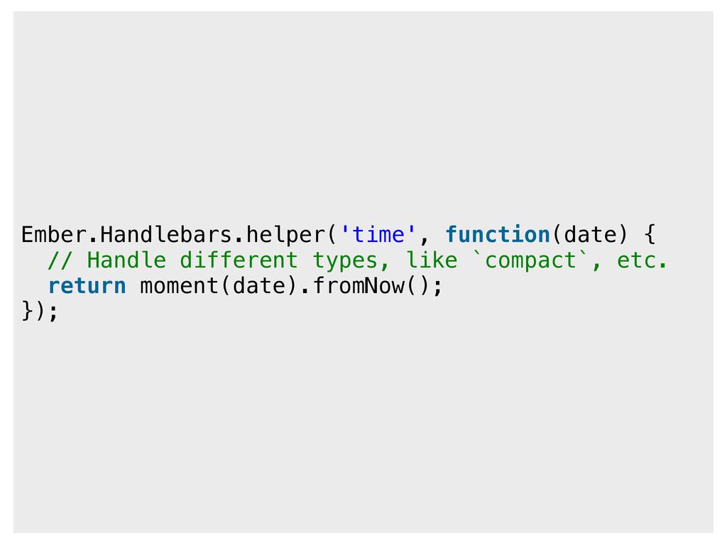Ember.Handlebars.helper('time', function(date) ...