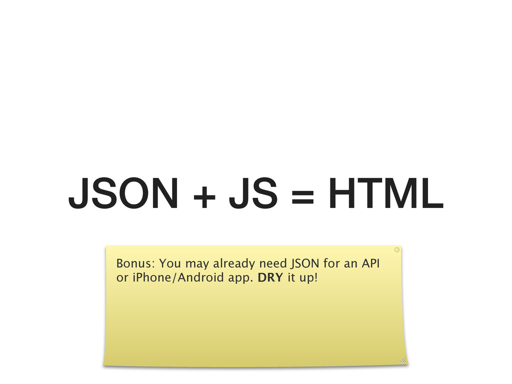 JSON + JS = HTML Bonus: You may already need JS...