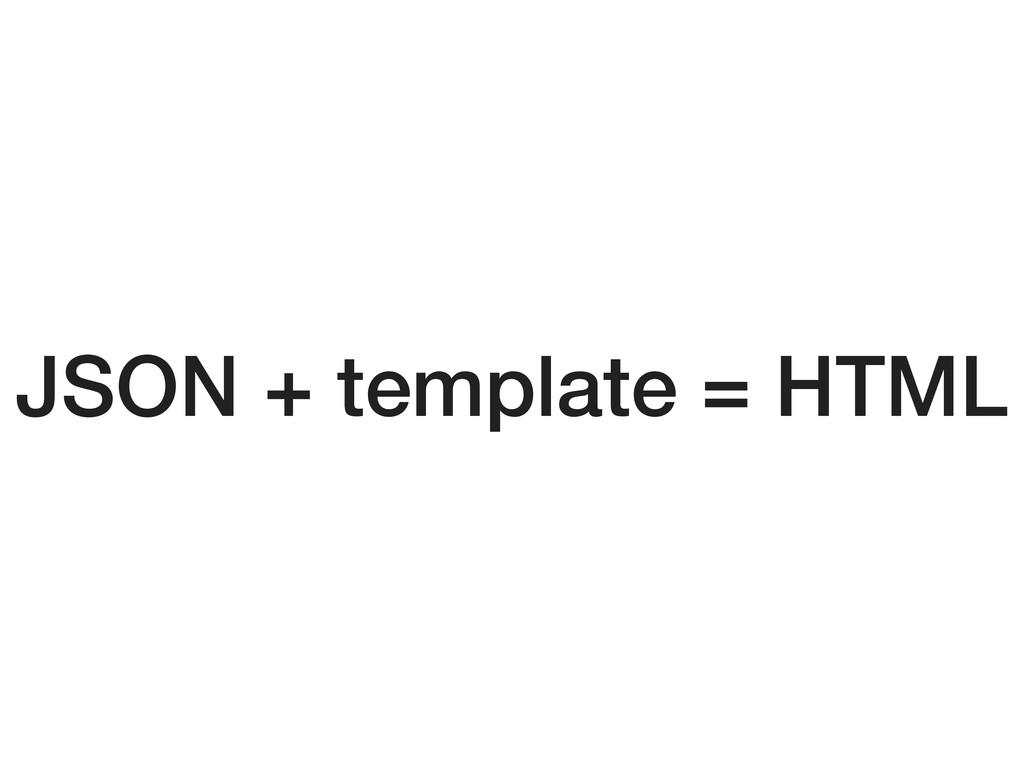 JSON + template = HTML