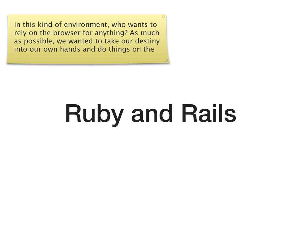 Ruby and Rails In this kind of environment, who...