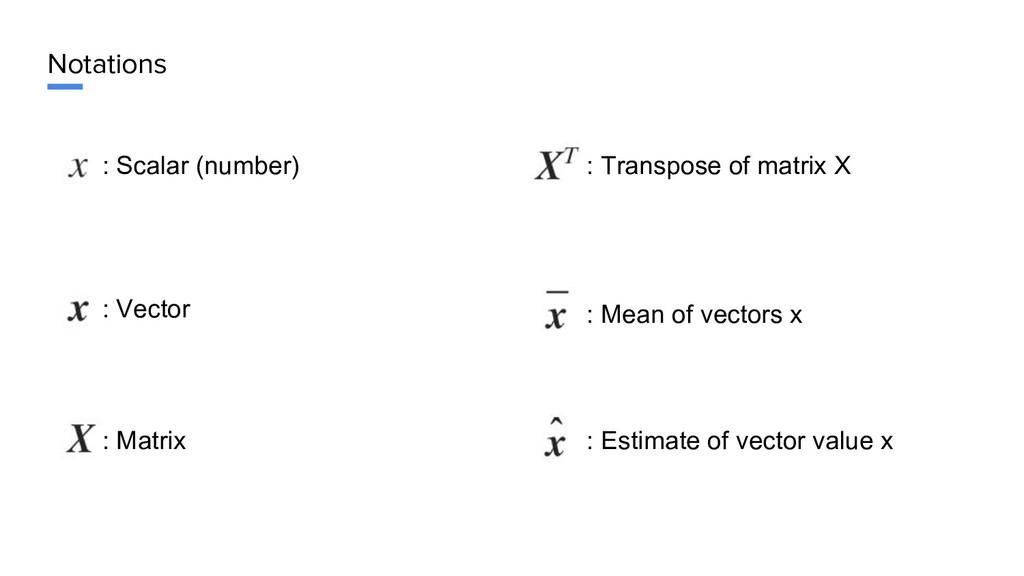 Notations : Scalar (number) : Vector : Matrix :...