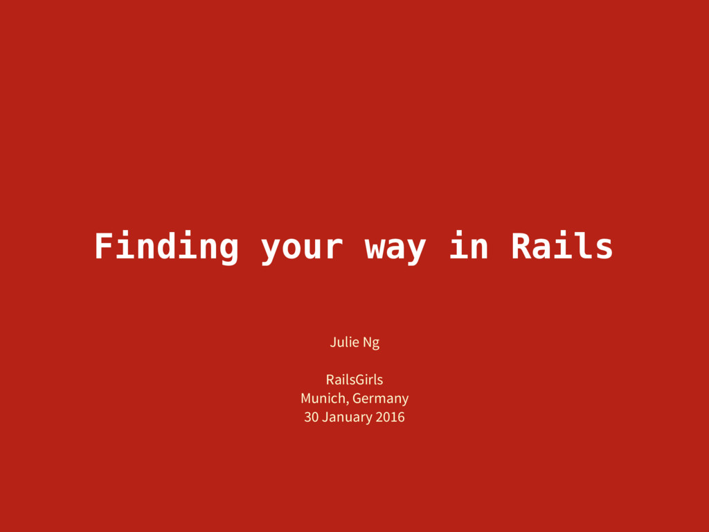 Finding your way in Rails Julie Ng RailsGirls