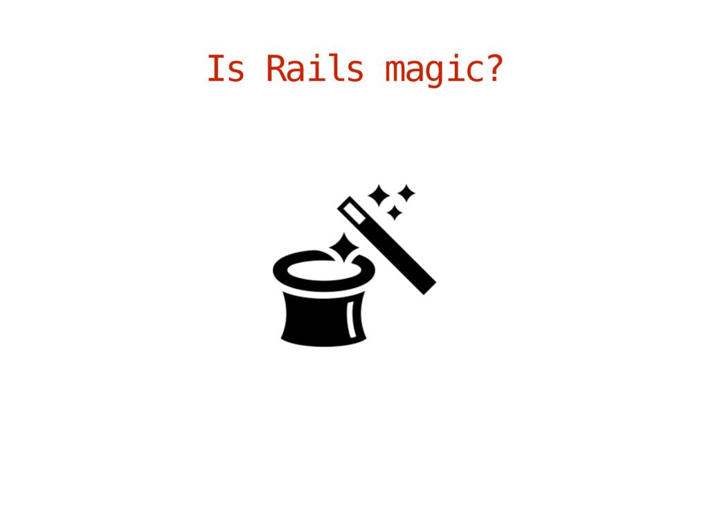 Is Rails magic?
