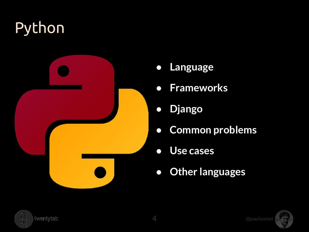 @pauloxnet Python 4 ● Language ● Frameworks ● D...