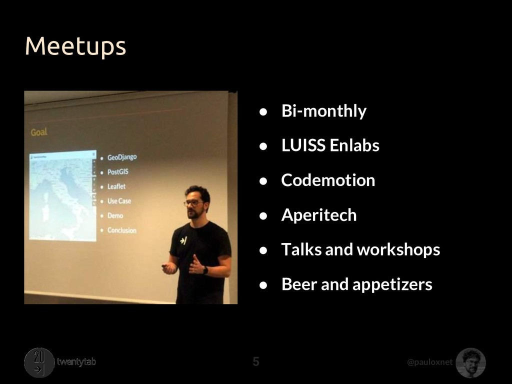 @pauloxnet Meetups 5 ● Bi-monthly ● LUISS Enlab...
