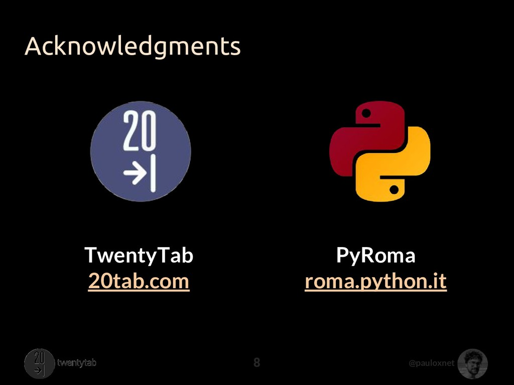 @pauloxnet Acknowledgments 8 PyRoma roma.python...