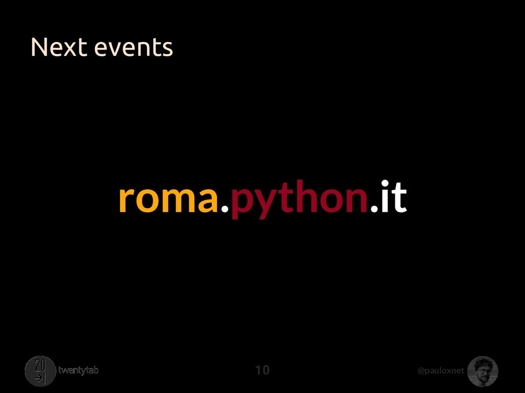 @pauloxnet Next events 10 roma.python.it