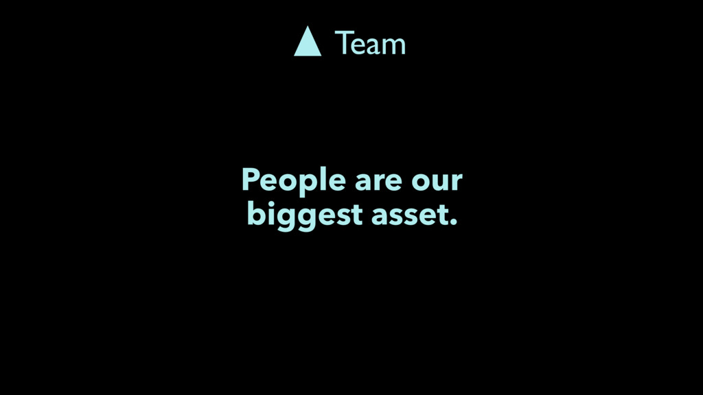 People are our biggest asset. Team