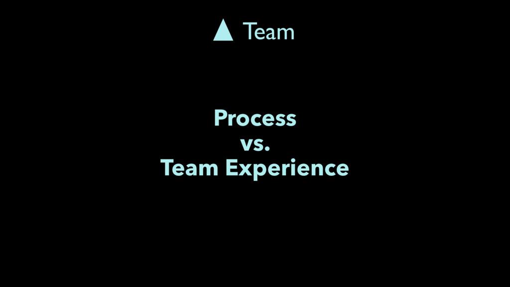 Process vs. Team Experience Team