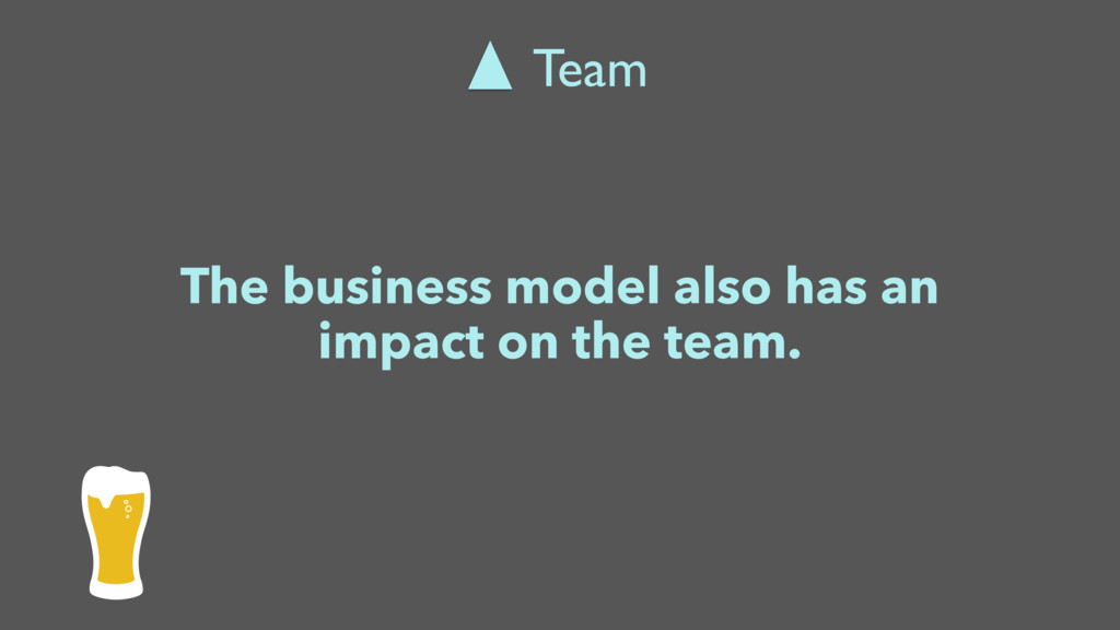 The business model also has an impact on the te...
