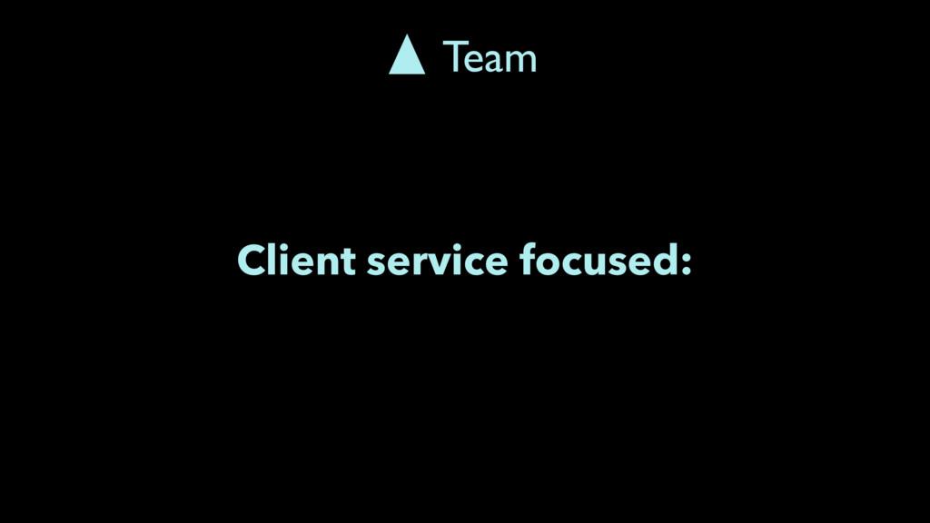 Client service focused: Team