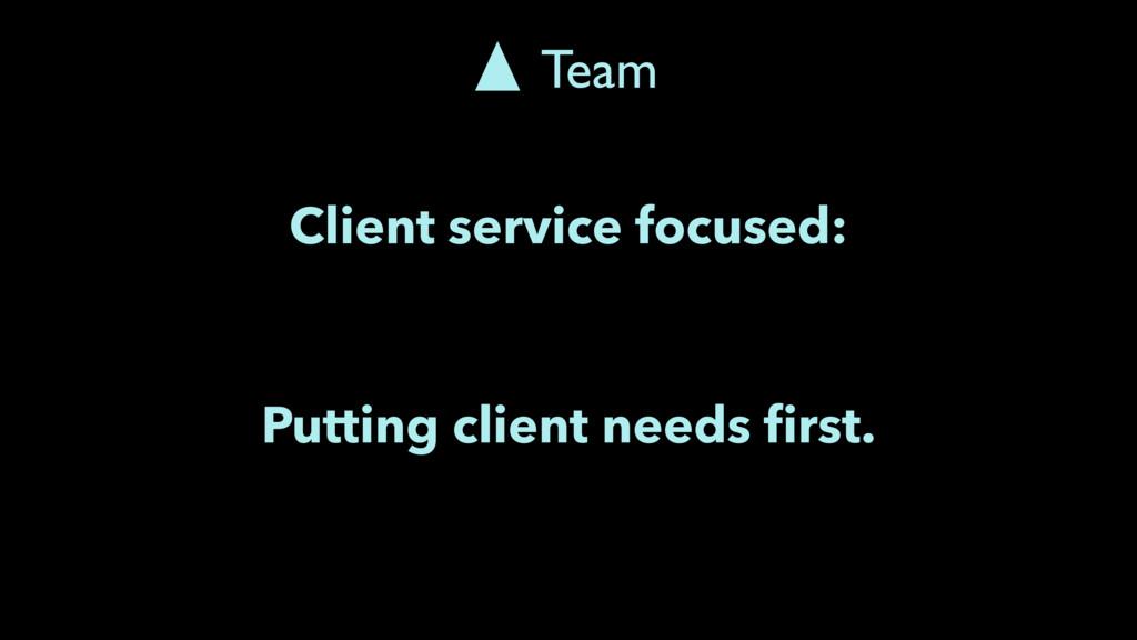 Client service focused: Putting client needs fir...