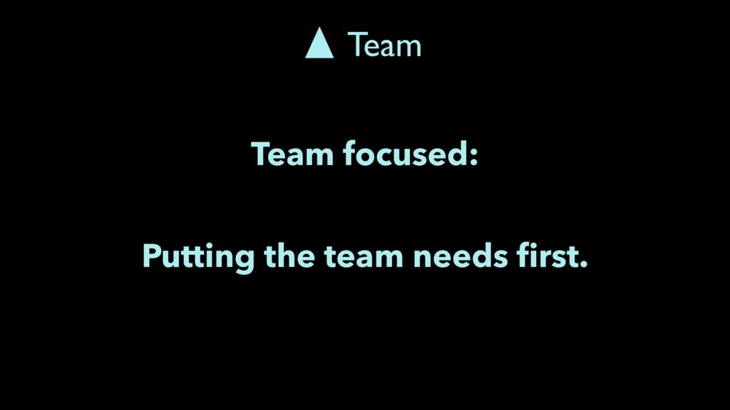 Team focused: Putting the team needs first. Team