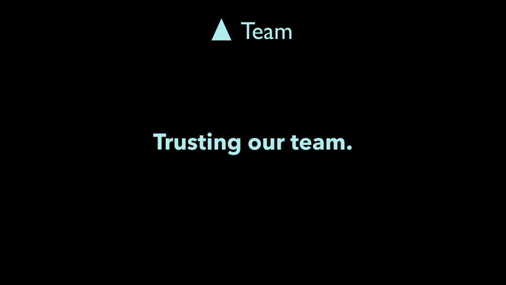 Trusting our team. Team