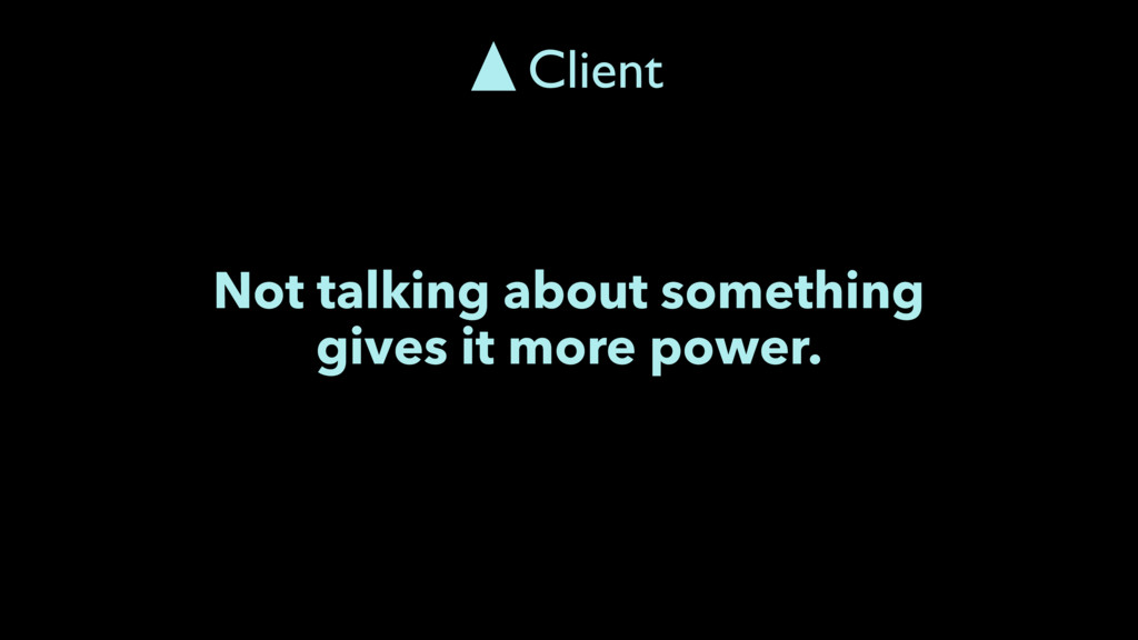 Not talking about something gives it more power...
