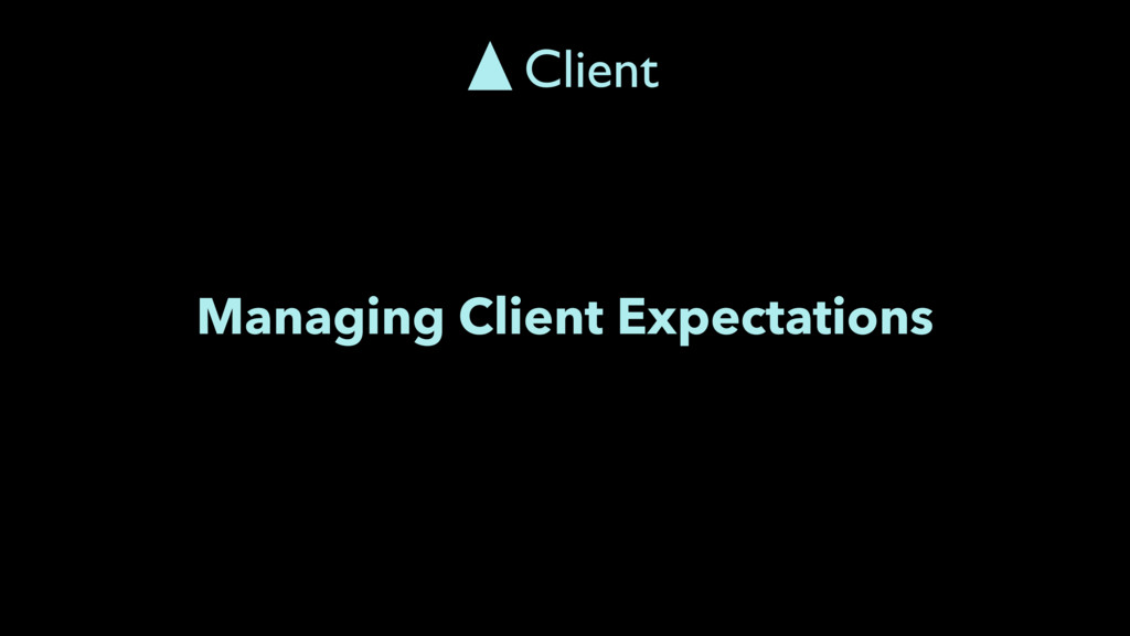 Managing Client Expectations Client