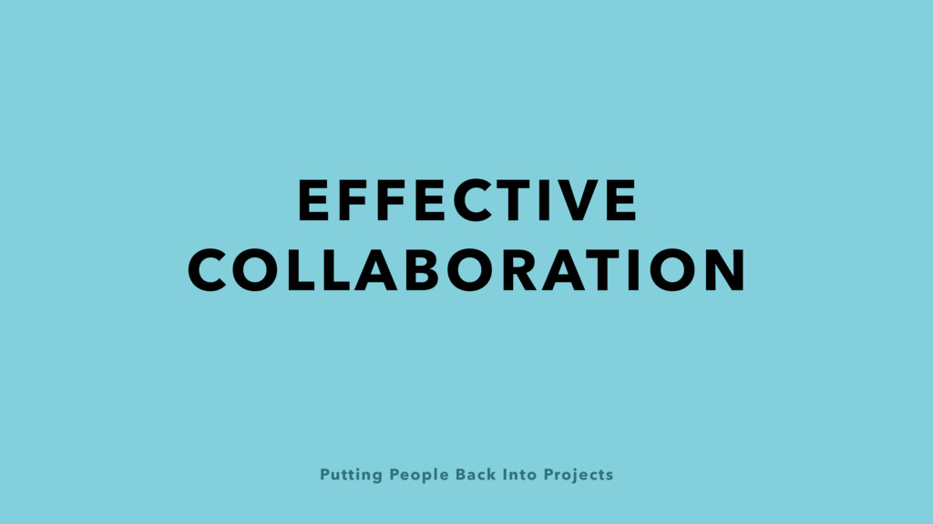 Putting People Back Into Projects EFFECTIVE COL...