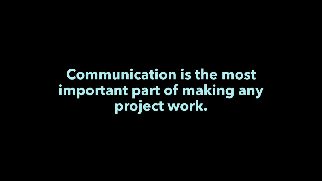 Communication is the most important part of mak...