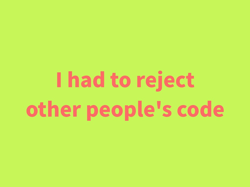I had to reject other people's code