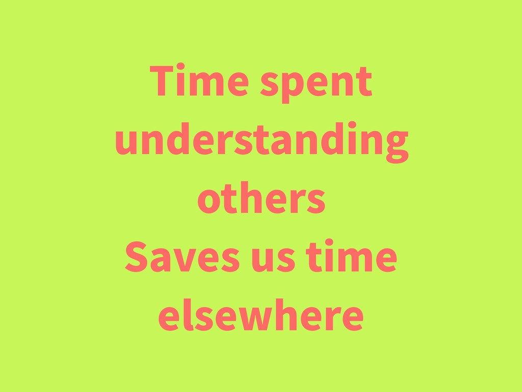 Time spent understanding others Saves us time e...
