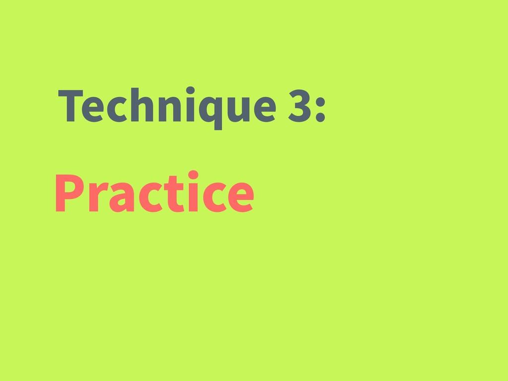 Practice Technique 3: