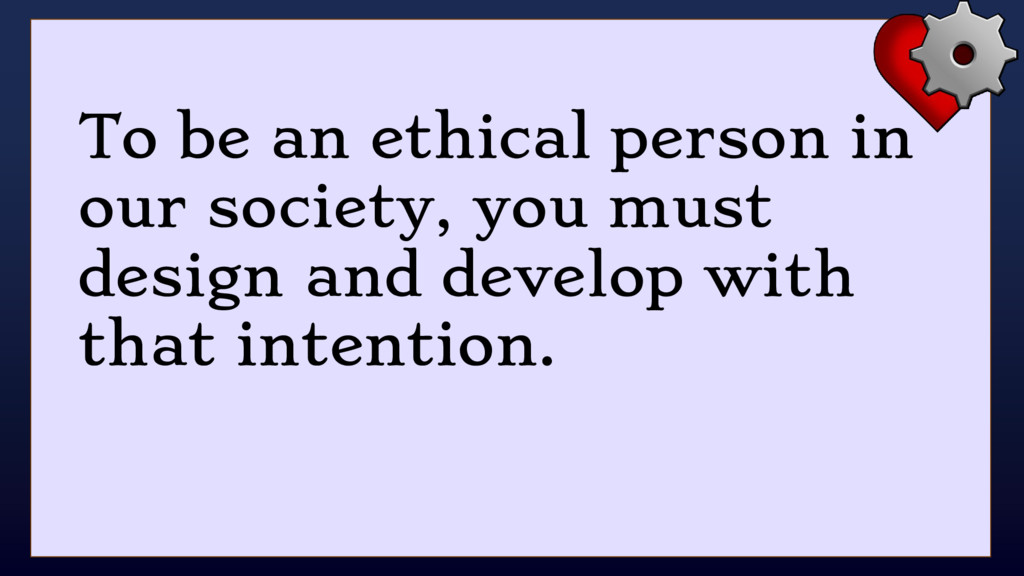 To be an ethical person in our society, you mus...