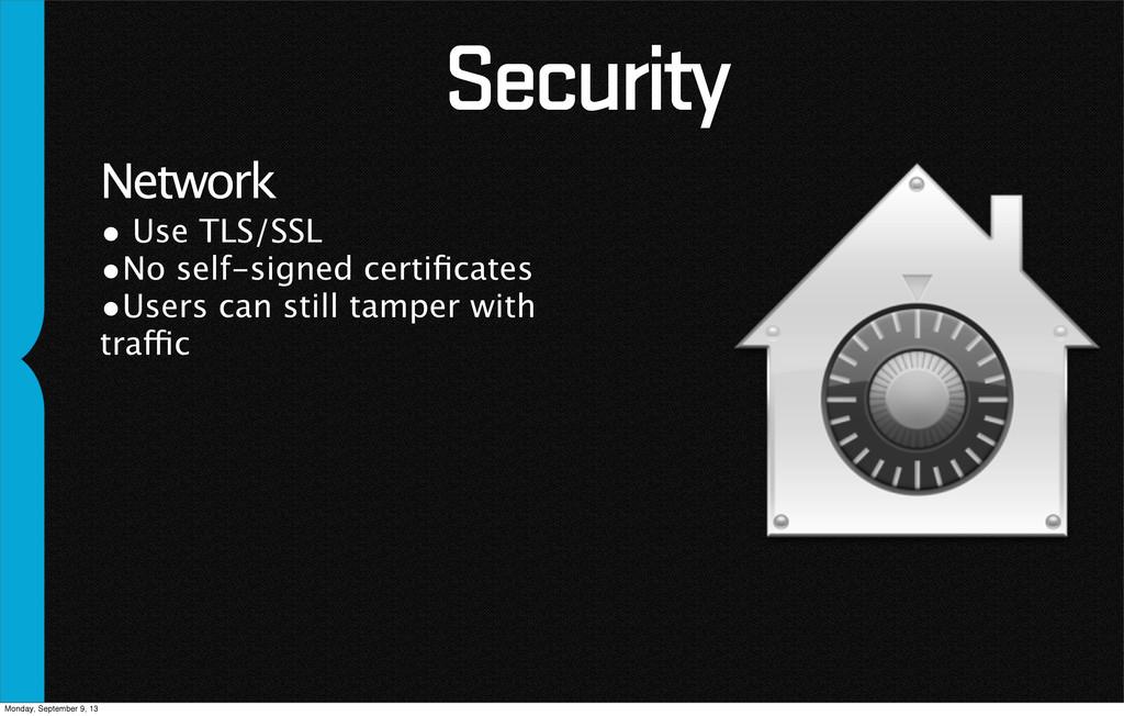 Security • Use TLS/SSL •No self-signed certifica...