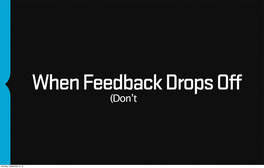 When Feedback Drops Off (Don't Monday, Septembe...