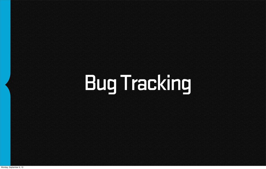 Bug Tracking Monday, September 9, 13