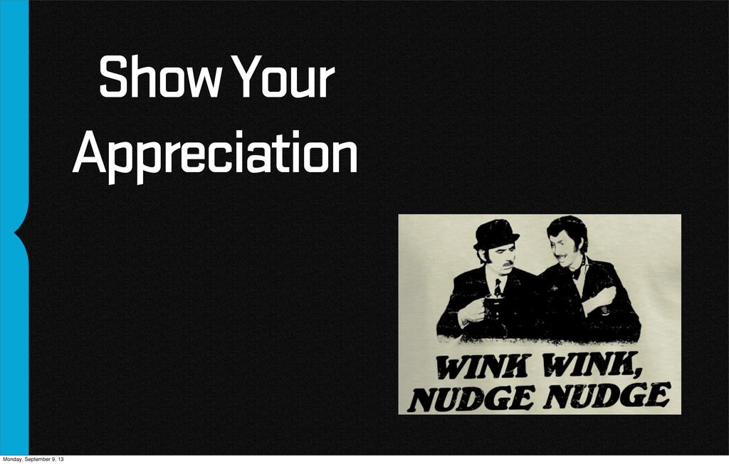Show Your Appreciation Monday, September 9, 13