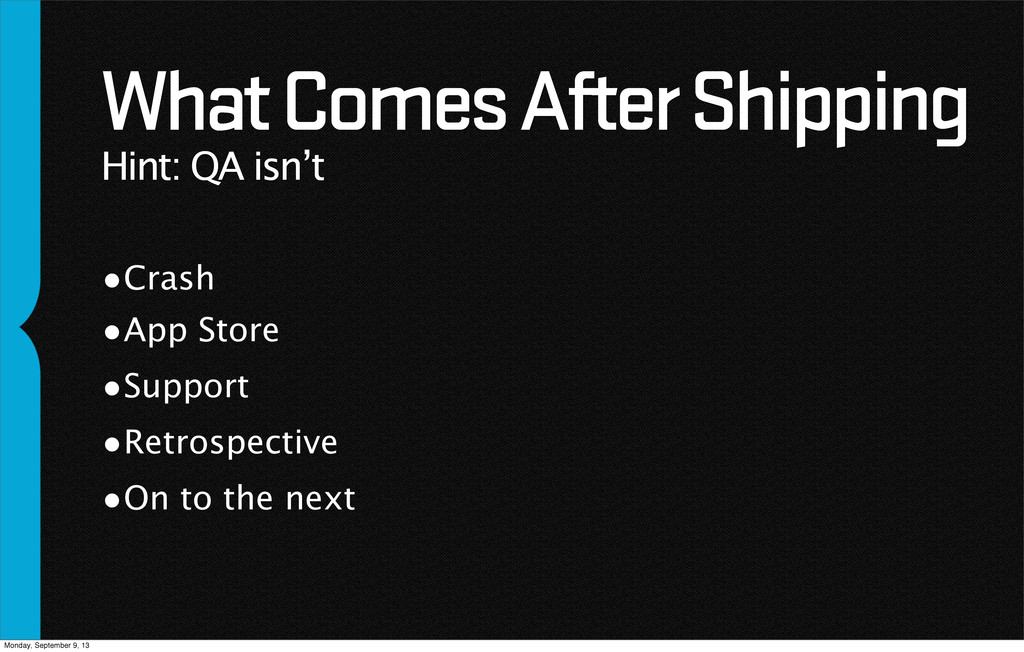 What Comes After Shipping Hint: QA isn't •Crash...