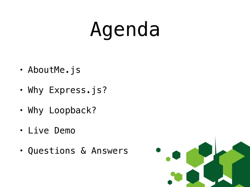 Agenda • AboutMe.js • Why Express.js? • Why Loo...