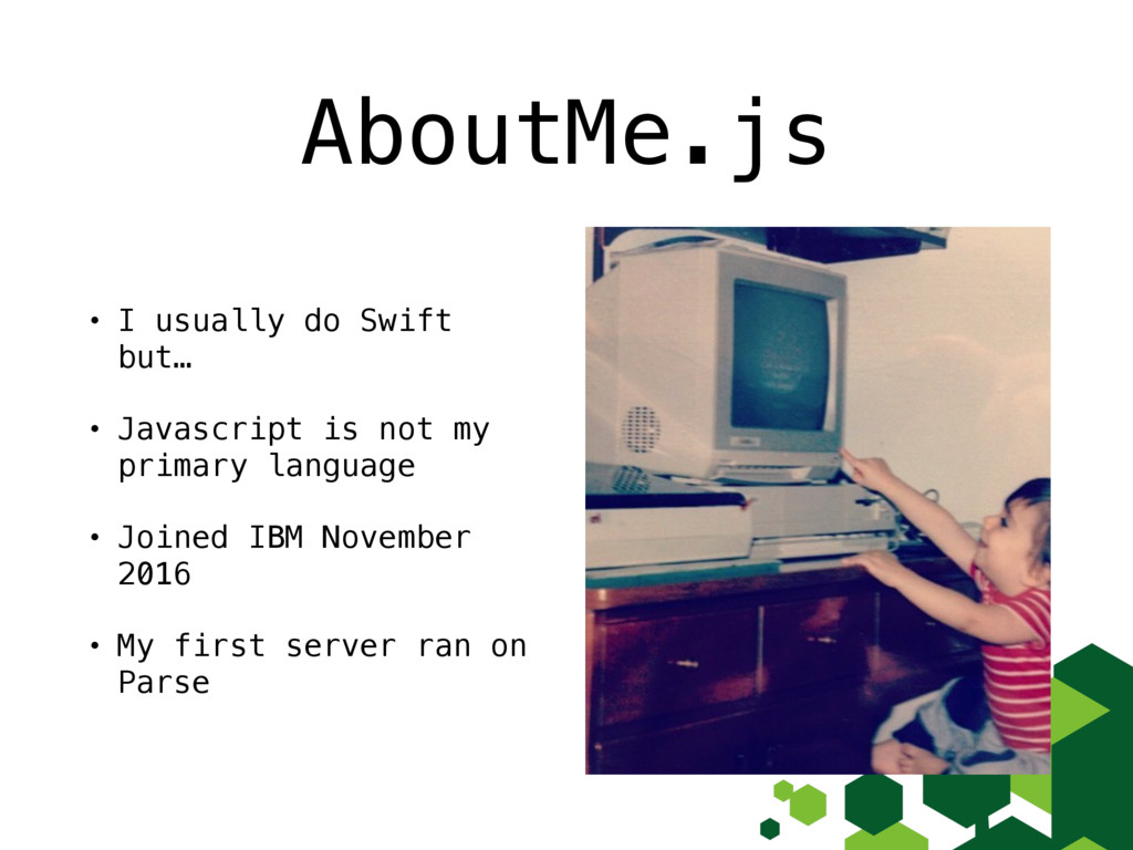AboutMe.js • I usually do Swift but… • Javascri...