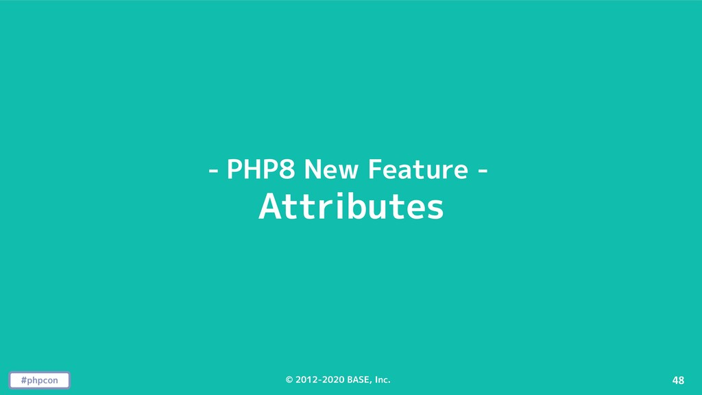 #phpcon © 2012-2020 BASE, Inc. 48 - PHP8 New Fe...
