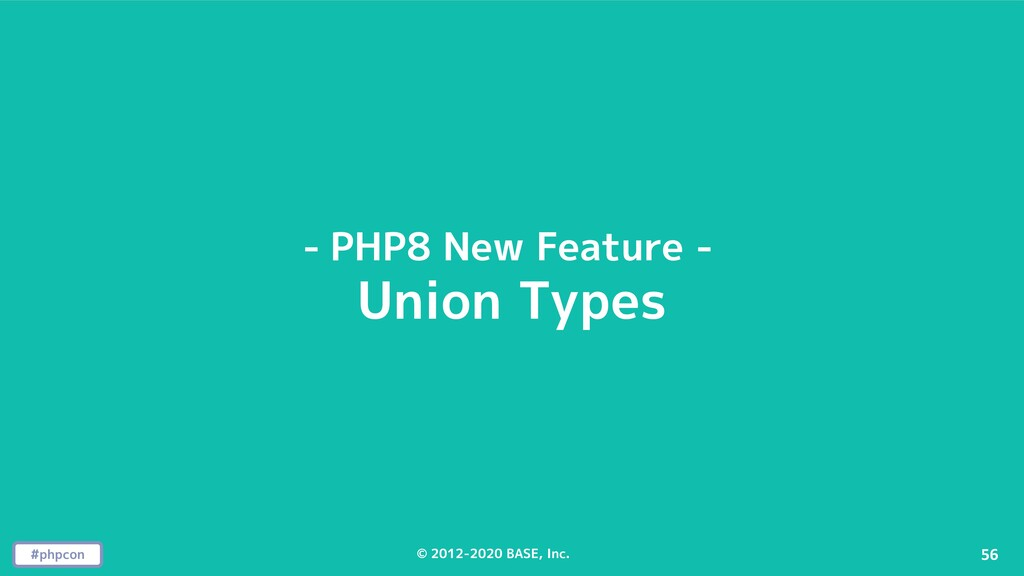 #phpcon © 2012-2020 BASE, Inc. 56 - PHP8 New Fe...