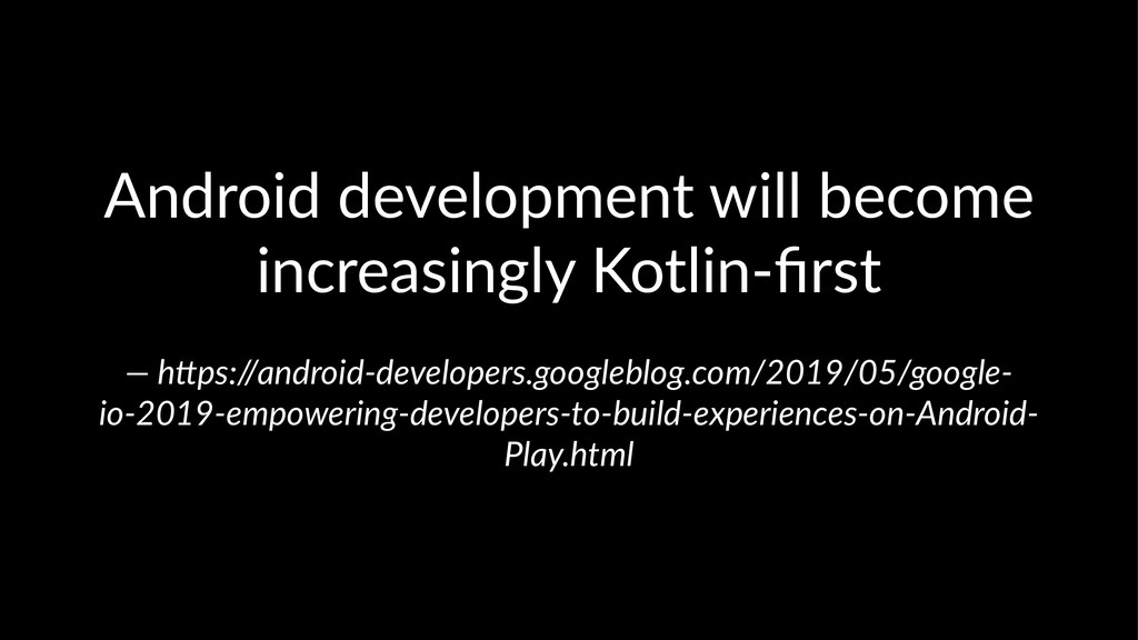 Android development will become increasingly Ko...